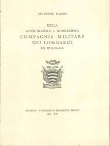1935. Giuseppe Fabbri, Della Antichissima e Nobilissima Compagnia Militare dei Lombardi in Bologna